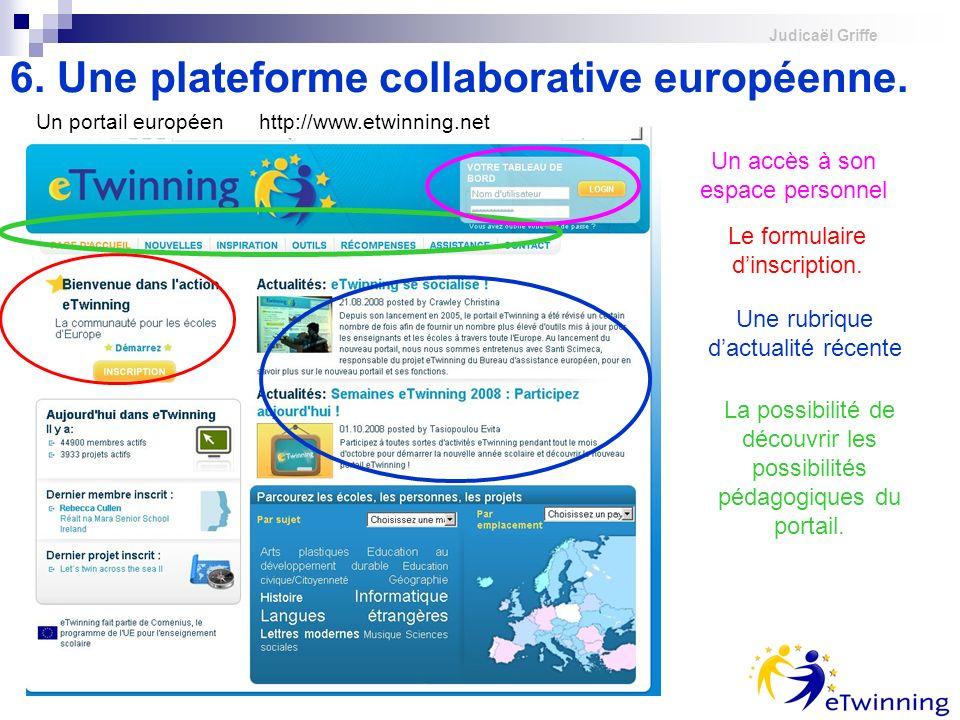 Judicaël Griffe 6. Une plateforme collaborative européenne. Un portail européen http://www.etwinning.net Le formulaire dinscription. La possibilité de