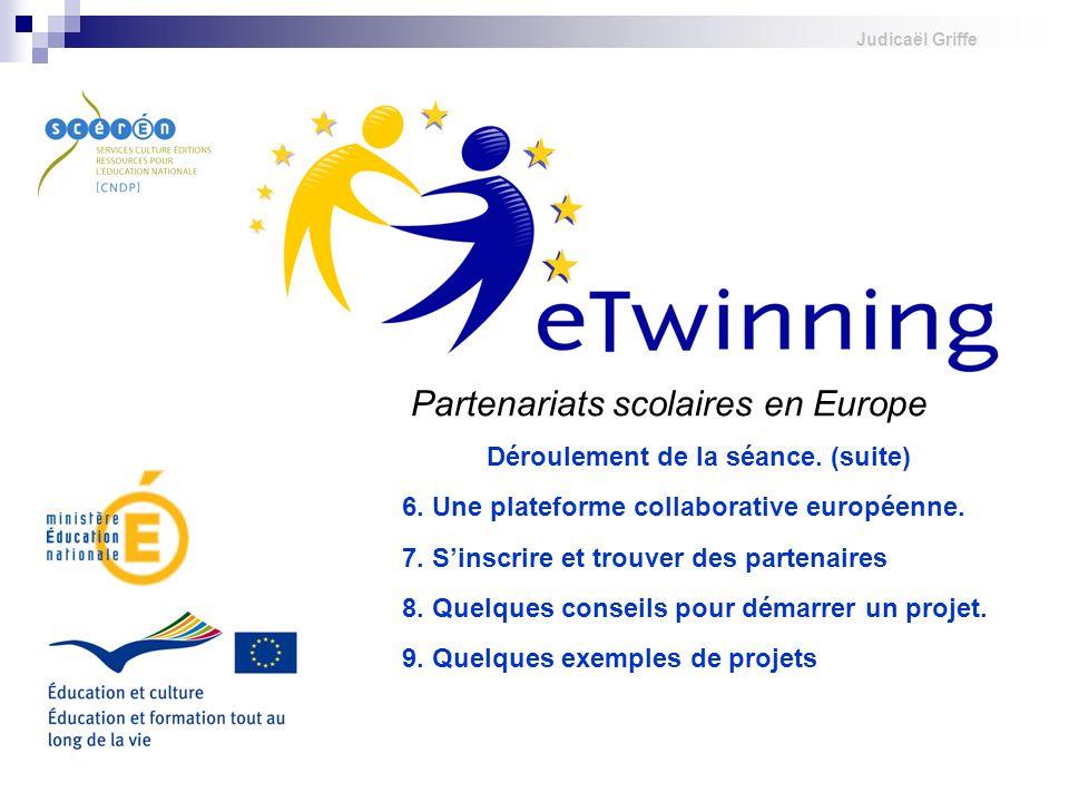 Judicaël Griffe Partenariats scolaires en Europe Déroulement de la séance. (suite) 8. Quelques conseils pour démarrer un projet. 6. Une plateforme col