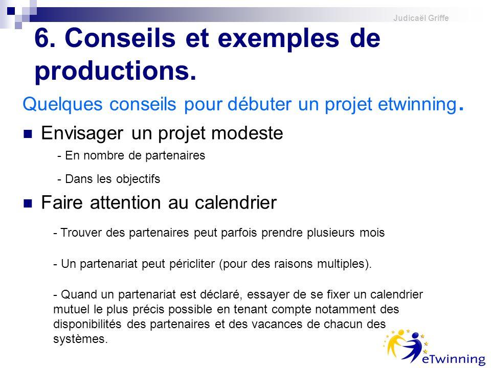 Judicaël Griffe Quelques conseils pour débuter un projet etwinning. Envisager un projet modeste - En nombre de partenaires - Dans les objectifs Faire