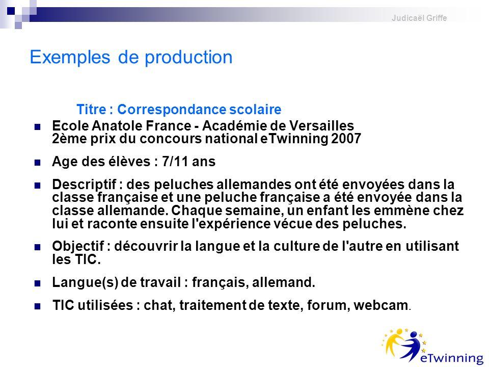 Judicaël Griffe Exemples de production Ecole Anatole France - Académie de Versailles 2ème prix du concours national eTwinning 2007 Age des élèves : 7/