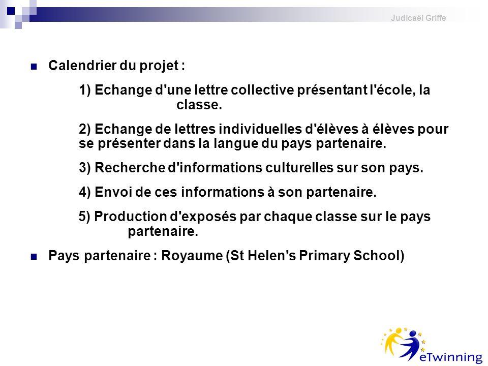 Judicaël Griffe Calendrier du projet : 1) Echange d'une lettre collective présentant l'école, la classe. 2) Echange de lettres individuelles d'élèves