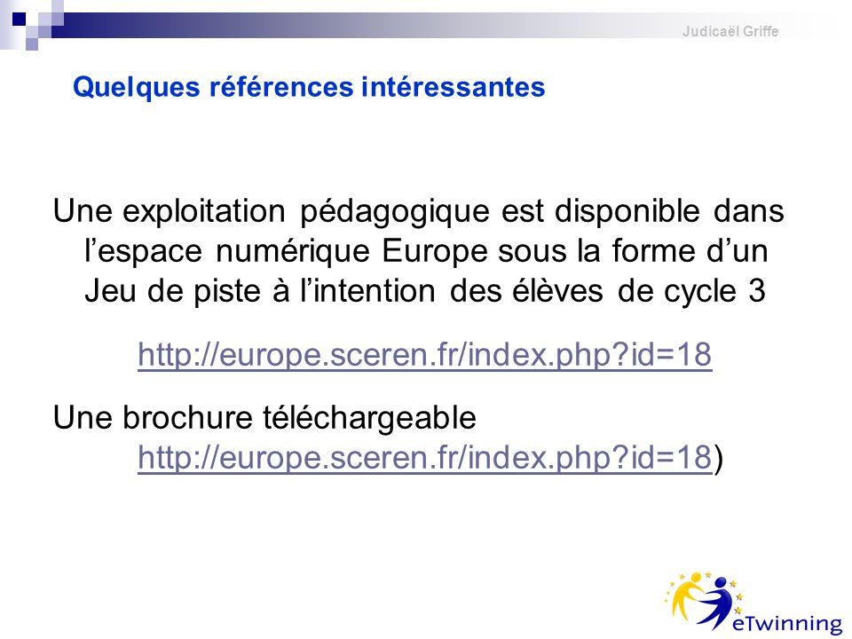 Judicaël Griffe Une exploitation pédagogique est disponible dans lespace numérique Europe sous la forme dun Jeu de piste à lintention des élèves de cy