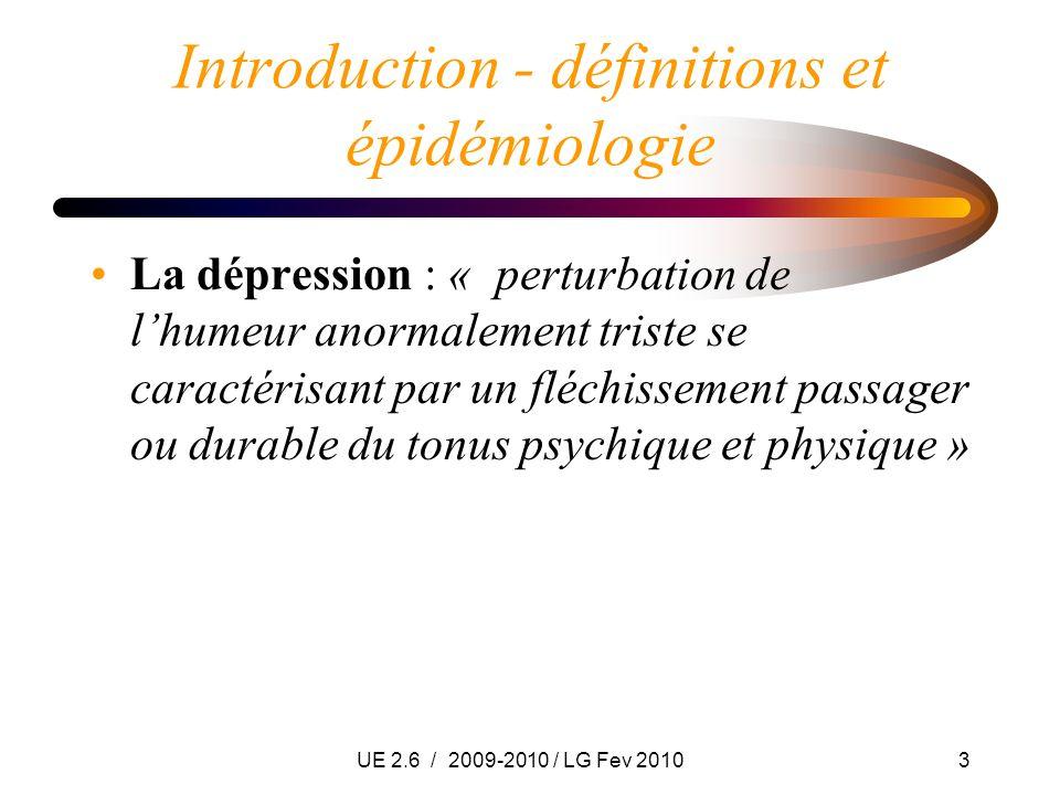 UE 2.6 / 2009-2010 / LG Fev 20103 Introduction - définitions et épidémiologie La dépression : « perturbation de lhumeur anormalement triste se caracté