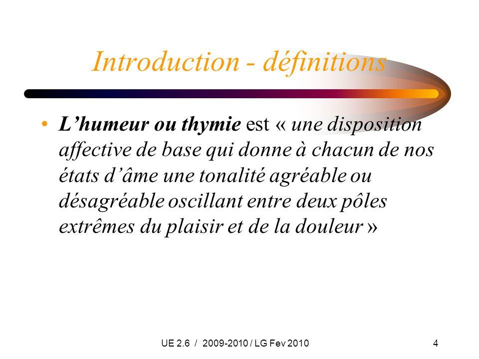 UE 2.6 / 2009-2010 / LG Fev 20104 Introduction - définitions Lhumeur ou thymie est « une disposition affective de base qui donne à chacun de nos états