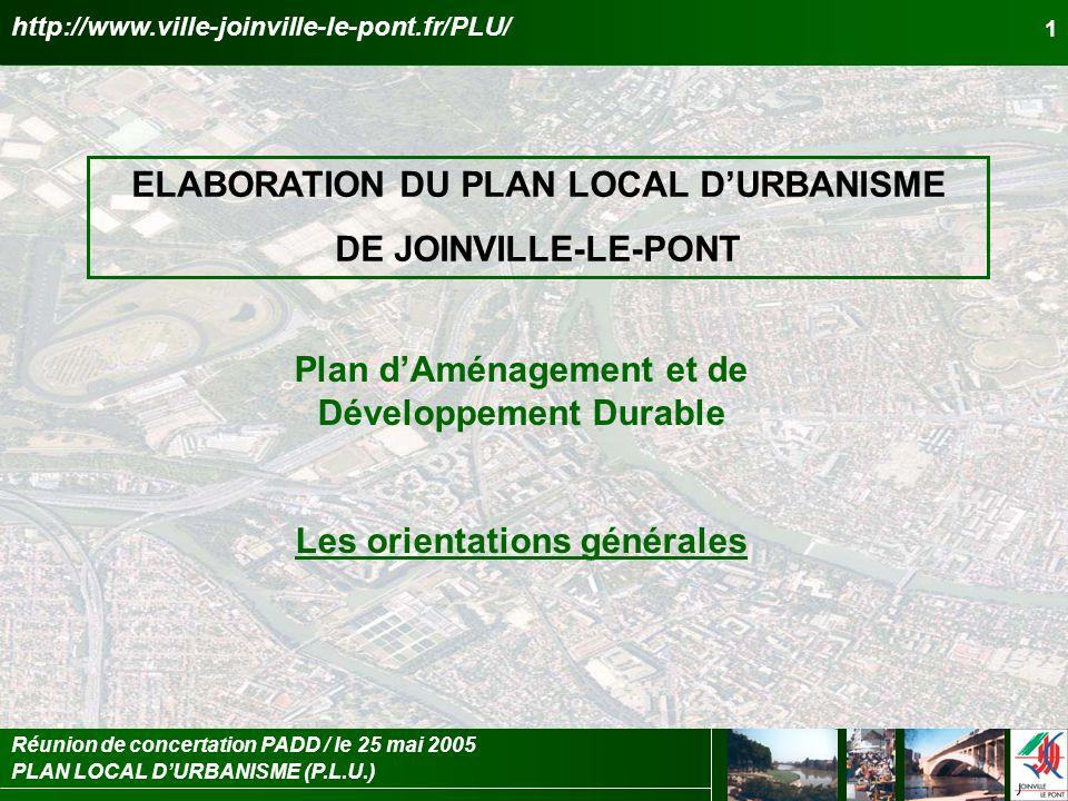 PLAN LOCAL DURBANISME (P.L.U.) Réunion de concertation PADD / le 25 mai 2005 12 Le PADD pour Joinville : le préambule 3 3.2.