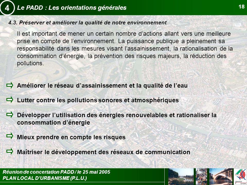 PLAN LOCAL DURBANISME (P.L.U.) Réunion de concertation PADD / le 25 mai 2005 18 Le PADD : Les orientations générales 4 4.3. Préserver et améliorer la
