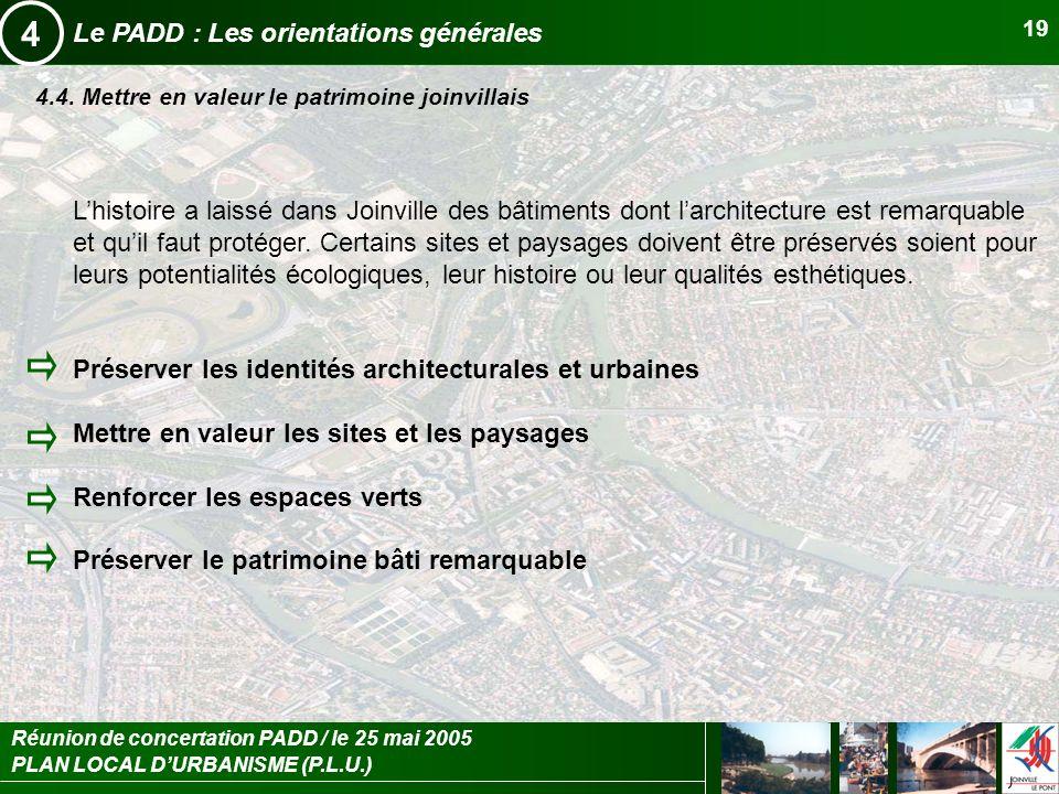 PLAN LOCAL DURBANISME (P.L.U.) Réunion de concertation PADD / le 25 mai 2005 19 Le PADD : Les orientations générales 4 4.4. Mettre en valeur le patrim