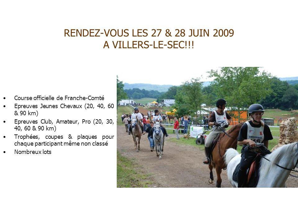 RENDEZ-VOUS LES 27 & 28 JUIN 2009 A VILLERS-LE-SEC!!! Course officielle de Franche-Comté Epreuves Jeunes Chevaux (20, 40, 60 & 90 km) Epreuves Club, A