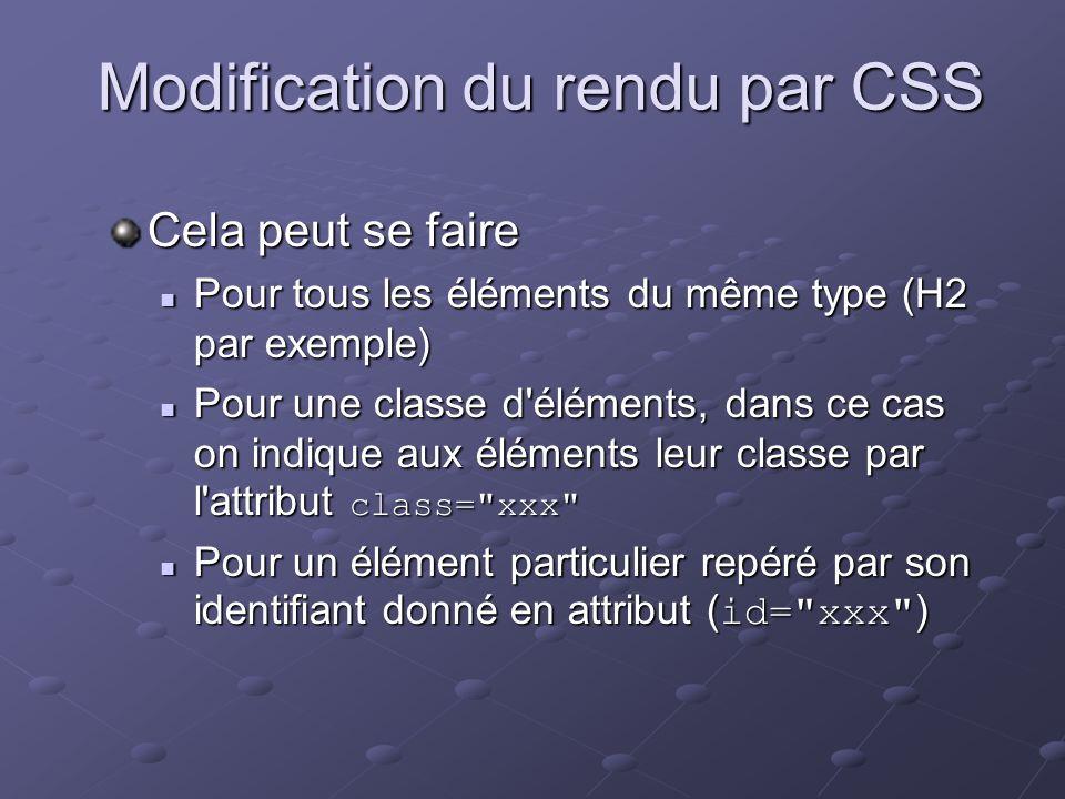 Modification du rendu par CSS Cela peut se faire Pour tous les éléments du même type (H2 par exemple) Pour tous les éléments du même type (H2 par exem