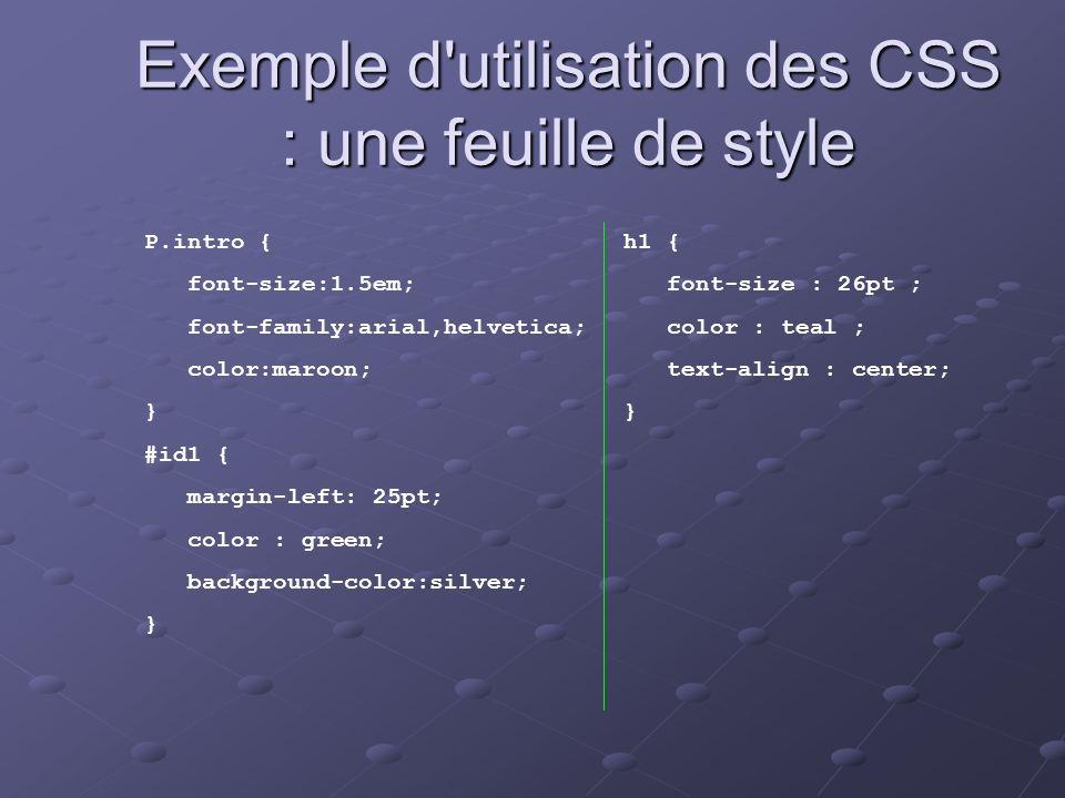Exemple d'utilisation des CSS : une feuille de style P.intro { font-size:1.5em; font-family:arial,helvetica; color:maroon; } #id1 { margin-left: 25pt;
