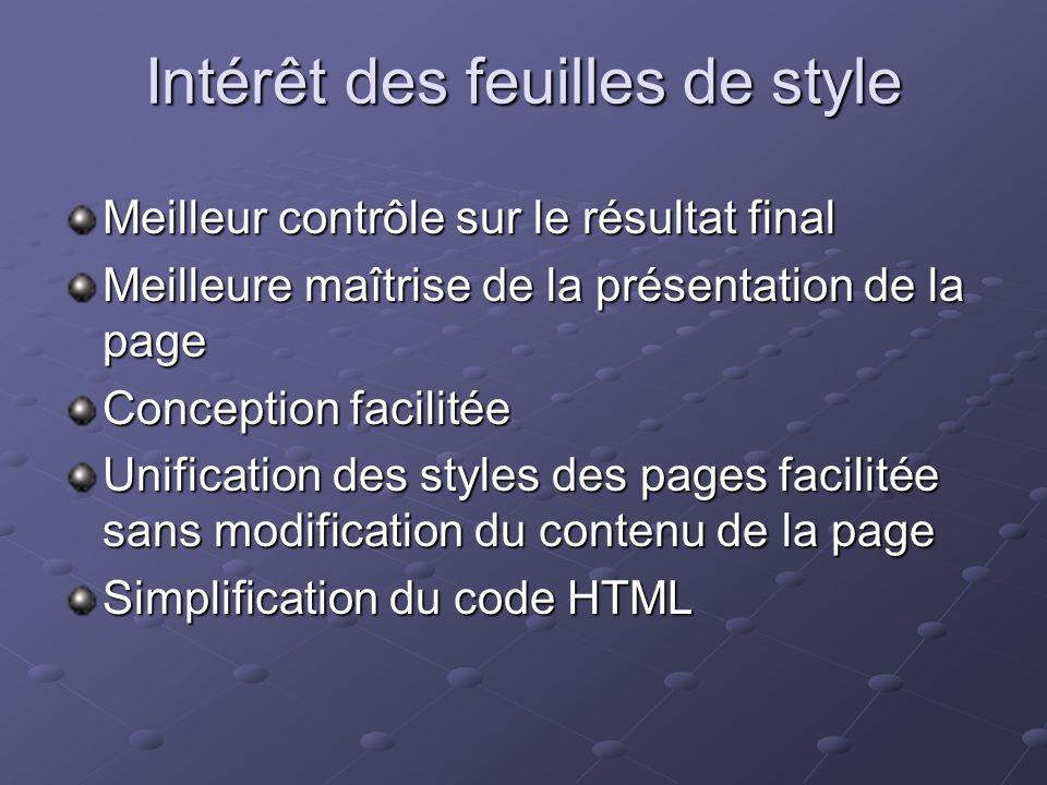 Intérêt des feuilles de style Meilleur contrôle sur le résultat final Meilleure maîtrise de la présentation de la page Conception facilitée Unificatio