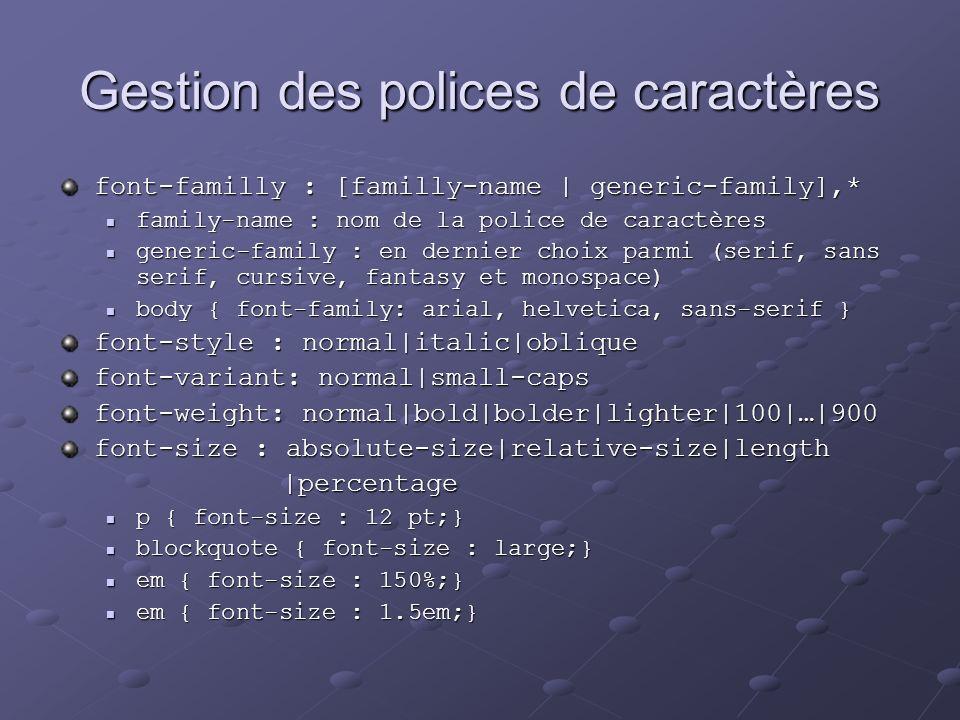 Gestion des polices de caractères font-familly : [familly-name | generic-family],* family-name : nom de la police de caractères family-name : nom de l