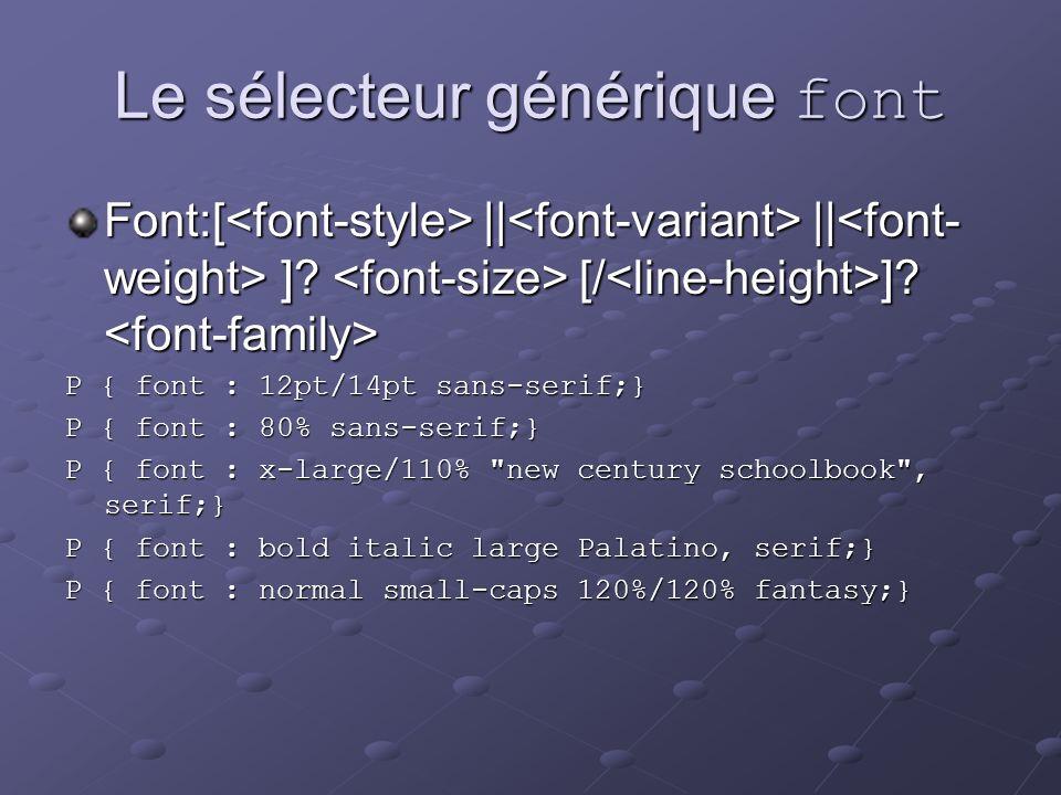 Le sélecteur générique font Font:[ || || ]? [/ ]? Font:[ || || ]? [/ ]? P { font : 12pt/14pt sans-serif;} P { font : 80% sans-serif;} P { font : x-lar