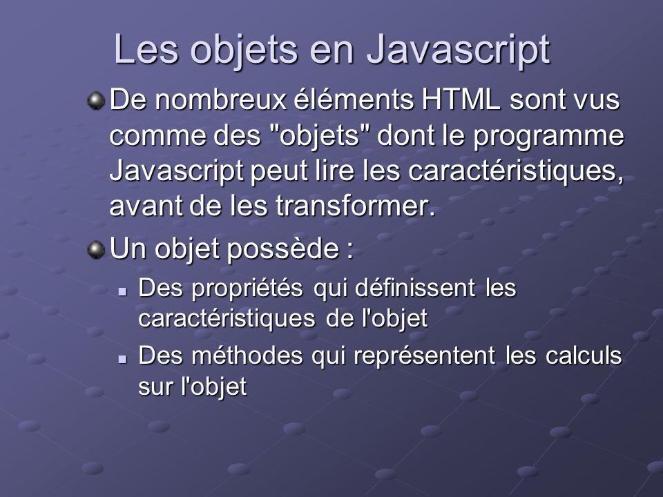 Les objets en Javascript De nombreux éléments HTML sont vus comme des
