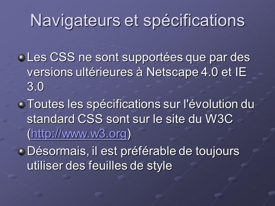 Navigateurs et spécifications Les CSS ne sont supportées que par des versions ultérieures à Netscape 4.0 et IE 3.0 Toutes les spécifications sur l'évo