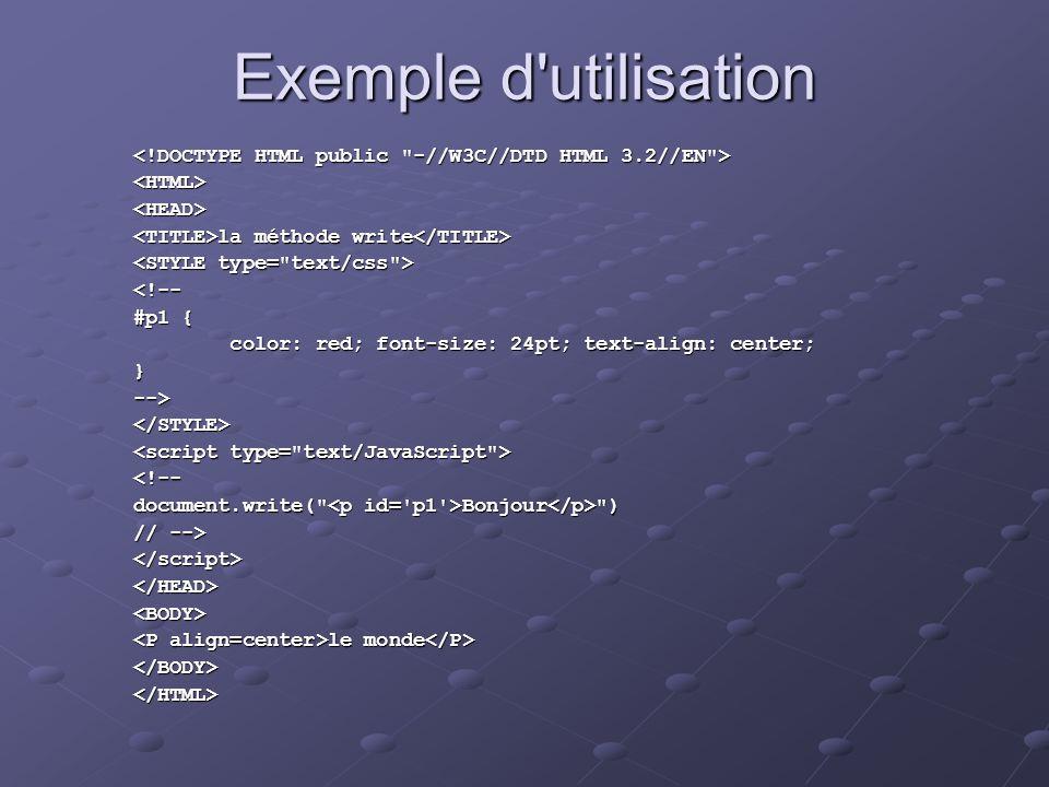 Exemple d'utilisation <HTML><HEAD> la méthode write la méthode write <!-- #p1 { color: red; font-size: 24pt; text-align: center; color: red; font-size
