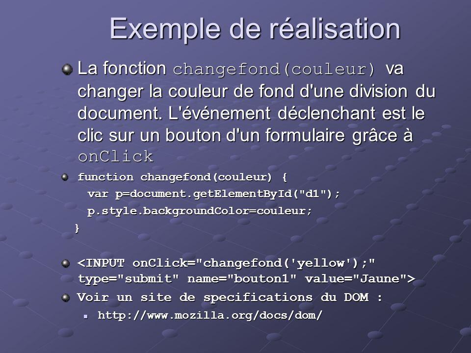 Exemple de réalisation La fonction changefond(couleur) va changer la couleur de fond d'une division du document. L'événement déclenchant est le clic s