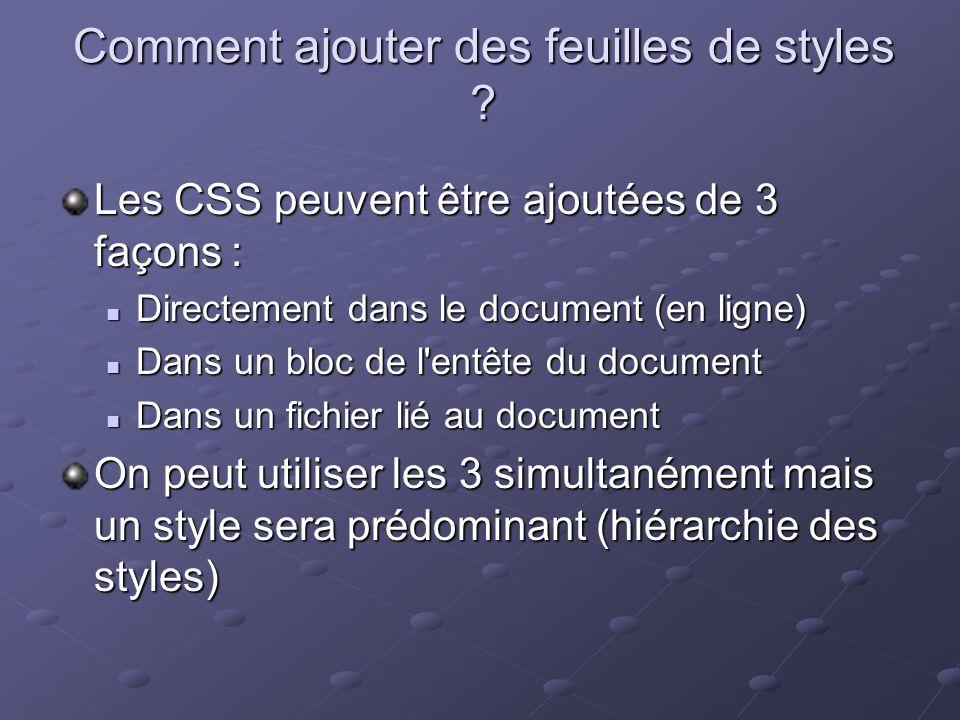 Comment ajouter des feuilles de styles ? Les CSS peuvent être ajoutées de 3 façons : Directement dans le document (en ligne) Directement dans le docum