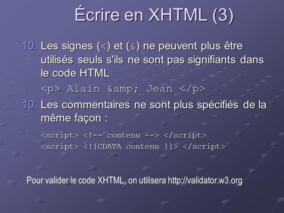 Écrire en XHTML (3) 10.Les signes ( < ) et ( & ) ne peuvent plus être utilisés seuls s'ils ne sont pas signifiants dans le code HTML Alain &amp; Jean