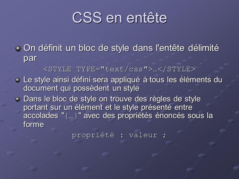 CSS en entête On définit un bloc de style dans l'entête délimité par … … Le style ainsi défini sera appliqué à tous les éléments du document qui possè