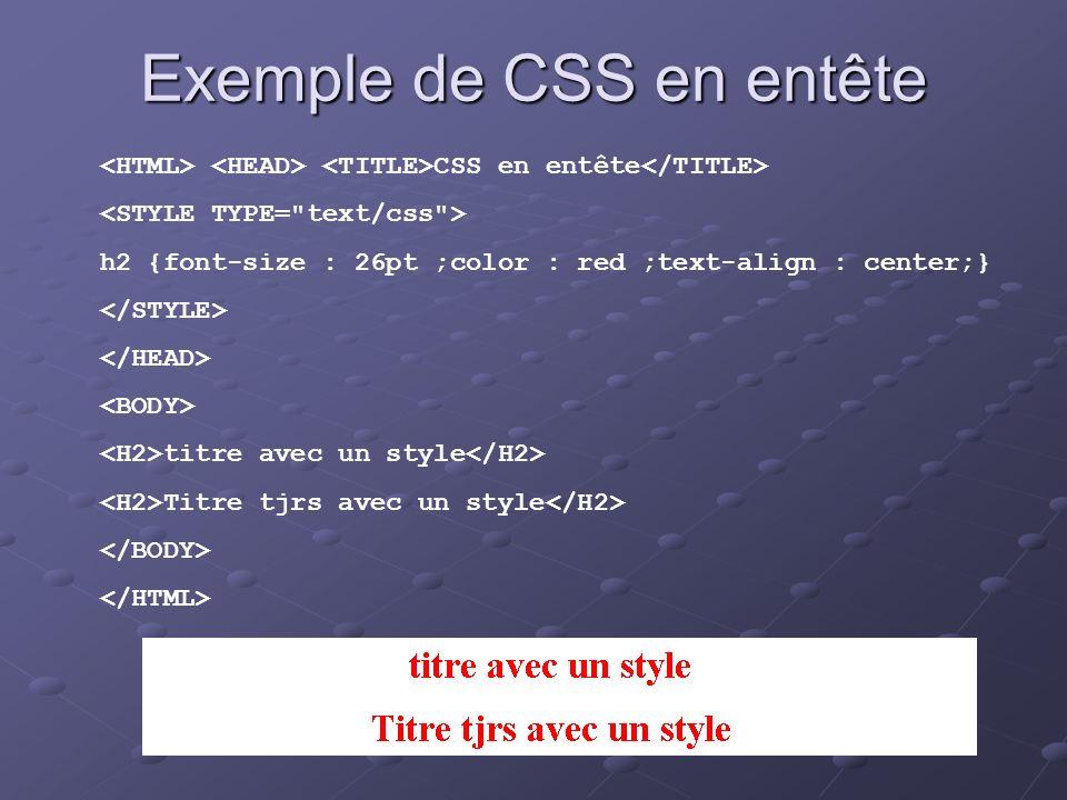 Exemple de CSS en entête CSS en entête h2 {font-size : 26pt ;color : red ;text-align : center;} titre avec un style Titre tjrs avec un style