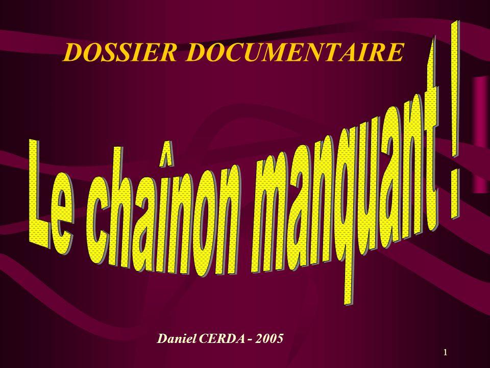 2 Ce CD comprend : -- Quelques préliminaires, préambules, informations sur le thème du « chaînon manquant » relatif à la documentation.