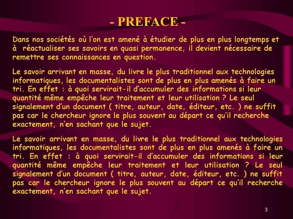 3 - PREFACE - Dans nos sociétés où lon est amené à étudier de plus en plus longtemps et à réactualiser ses savoirs en quasi permanence, il devient nécessaire de remettre ses connaissances en question.