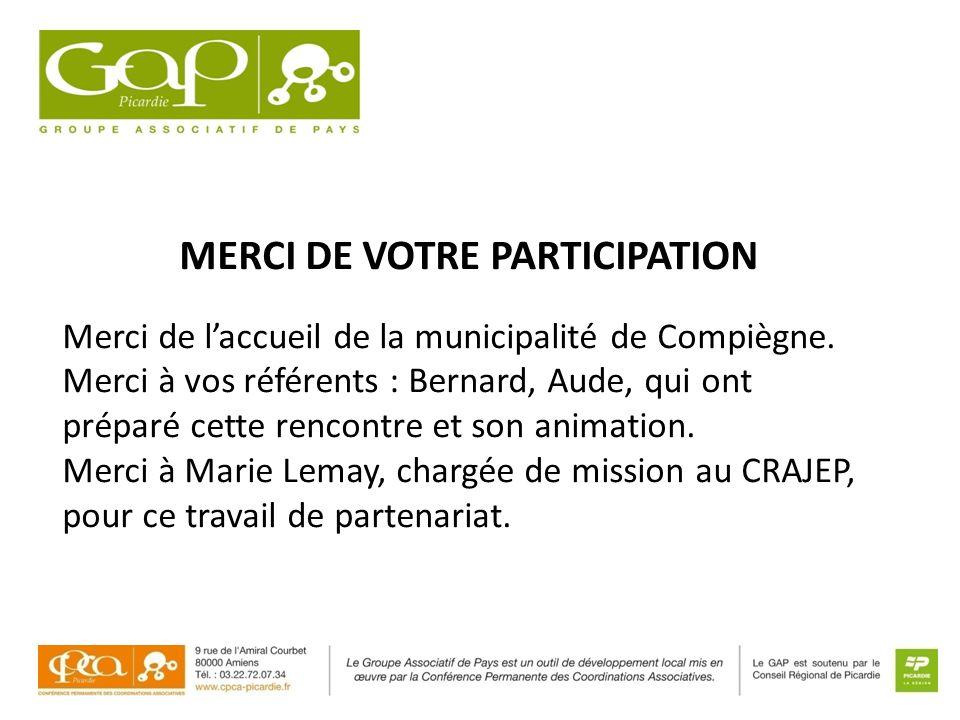 MERCI DE VOTRE PARTICIPATION Merci de laccueil de la municipalité de Compiègne. Merci à vos référents : Bernard, Aude, qui ont préparé cette rencontre