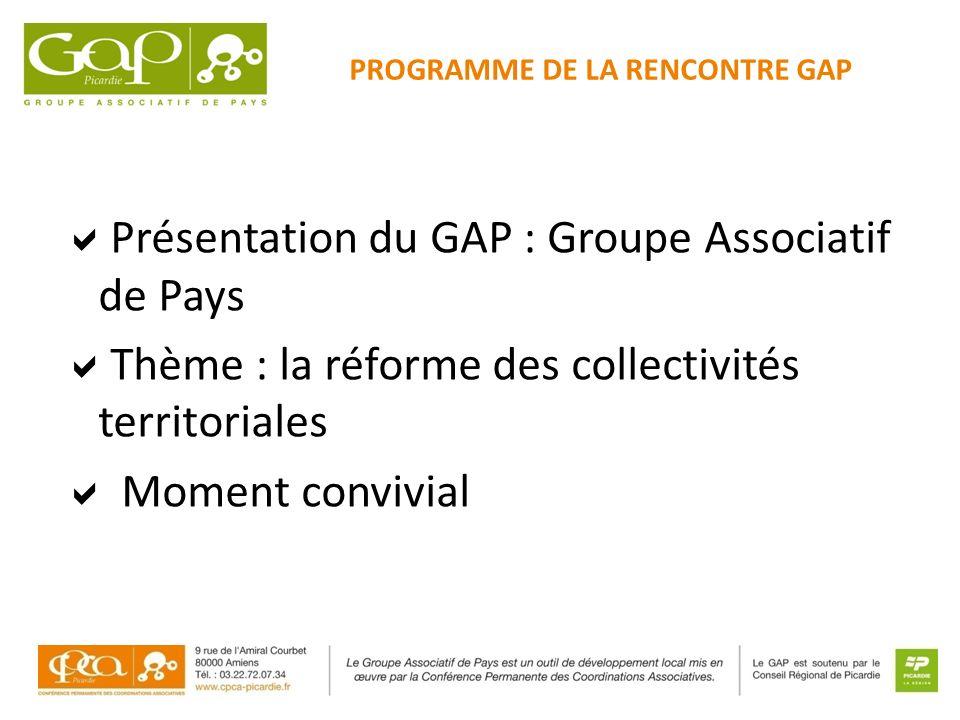 Présentation du GAP : Groupe Associatif de Pays Thème : la réforme des collectivités territoriales Moment convivial PROGRAMME DE LA RENCONTRE GAP