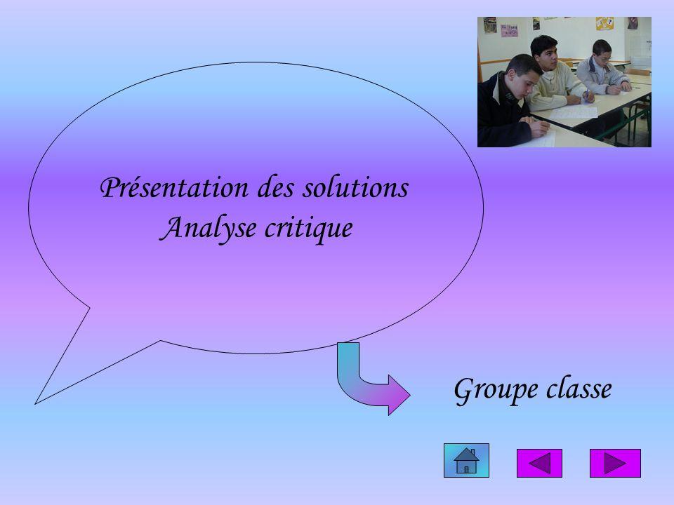 Présentation des solutions Analyse critique Groupe classe