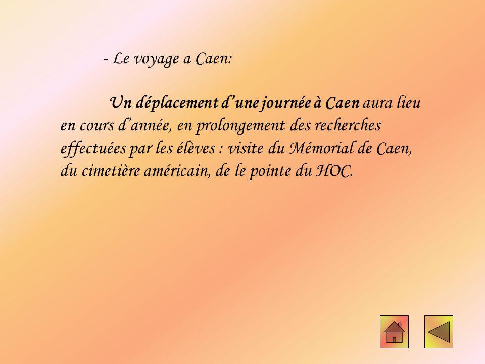 Un déplacement dune journée à Caen aura lieu en cours dannée, en prolongement des recherches effectuées par les élèves : visite du Mémorial de Caen, d