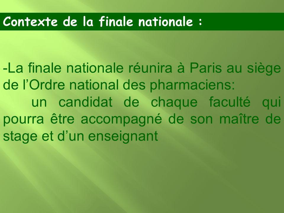 -La finale nationale réunira à Paris au siège de lOrdre national des pharmaciens: un candidat de chaque faculté qui pourra être accompagné de son maît