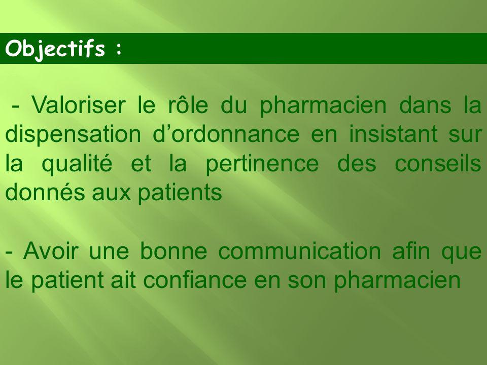 - Valoriser le rôle du pharmacien dans la dispensation dordonnance en insistant sur la qualité et la pertinence des conseils donnés aux patients - Avo
