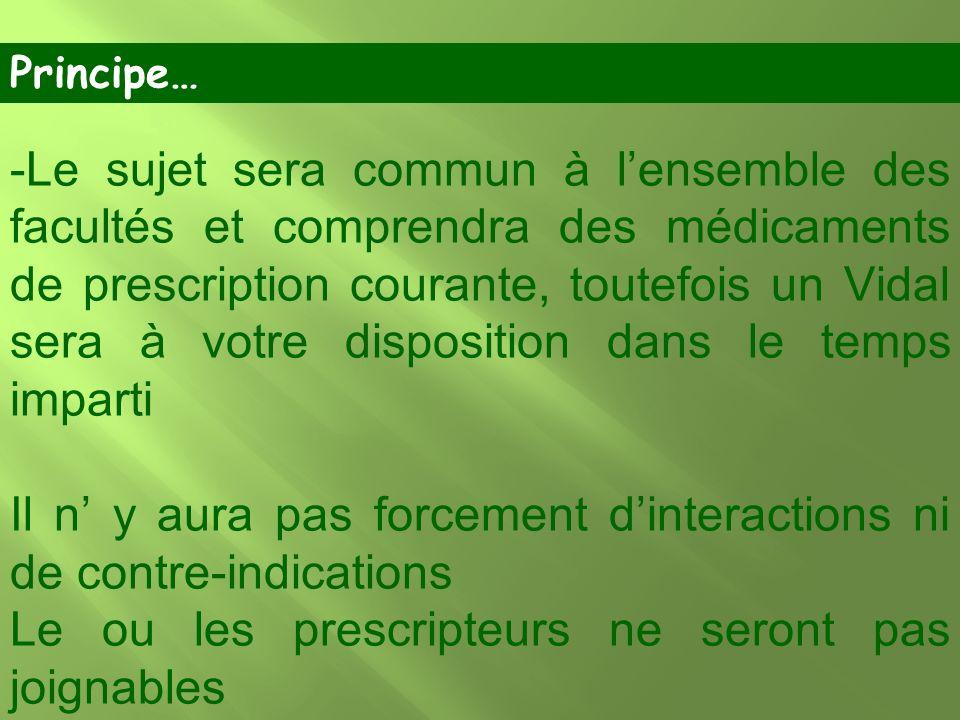 -Le sujet sera commun à lensemble des facultés et comprendra des médicaments de prescription courante, toutefois un Vidal sera à votre disposition dan