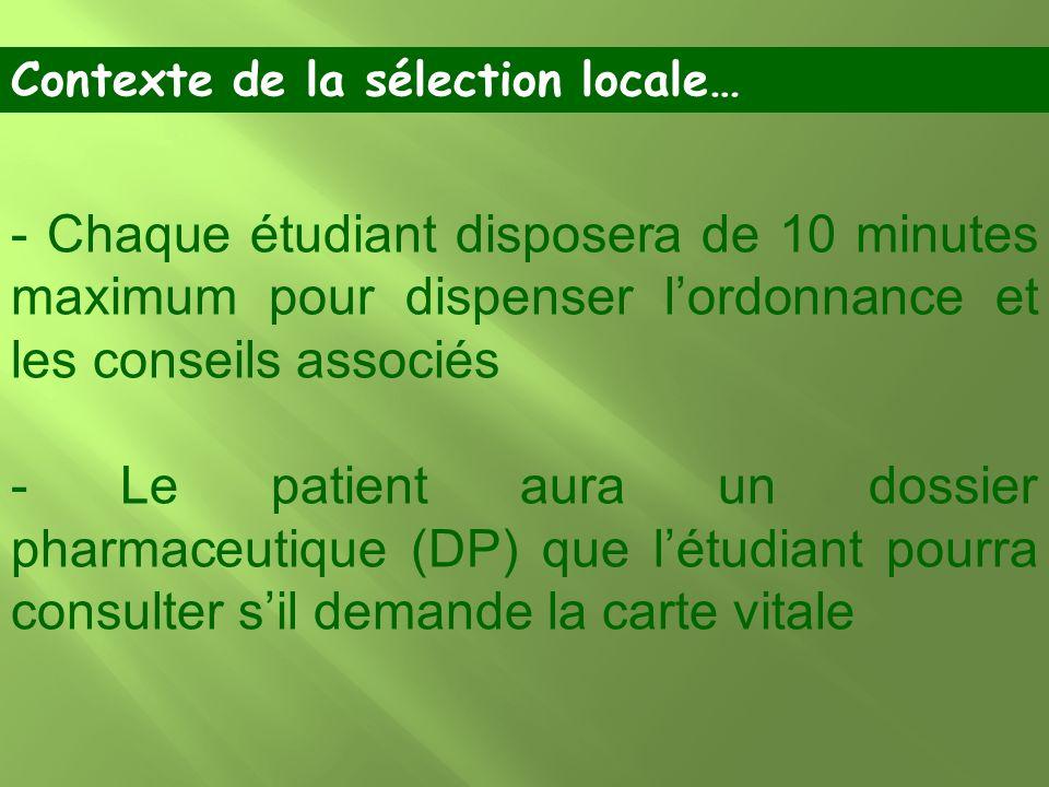 - Chaque étudiant disposera de 10 minutes maximum pour dispenser lordonnance et les conseils associés - Le patient aura un dossier pharmaceutique (DP)