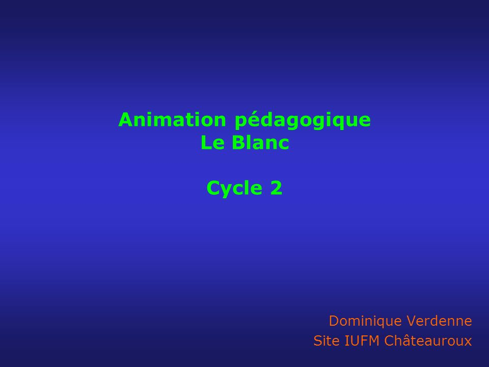 Animation pédagogique Le Blanc Cycle 2 Dominique Verdenne Site IUFM Châteauroux