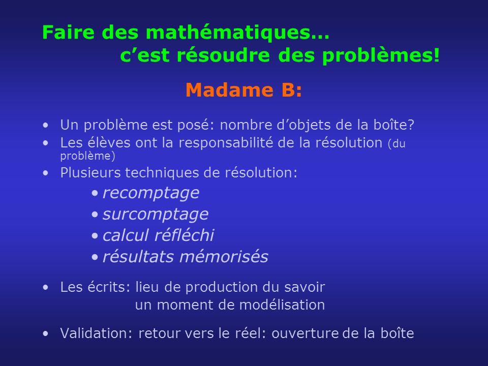 Faire des mathématiques… cest résoudre des problèmes! Madame B: Un problème est posé: nombre dobjets de la boîte? Les élèves ont la responsabilité de