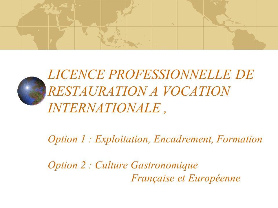 LICENCE PROFESSIONNELLE DE RESTAURATION A VOCATION INTERNATIONALE, Option 1 : Exploitation, Encadrement, Formation Option 2 : Culture Gastronomique Française et Européenne