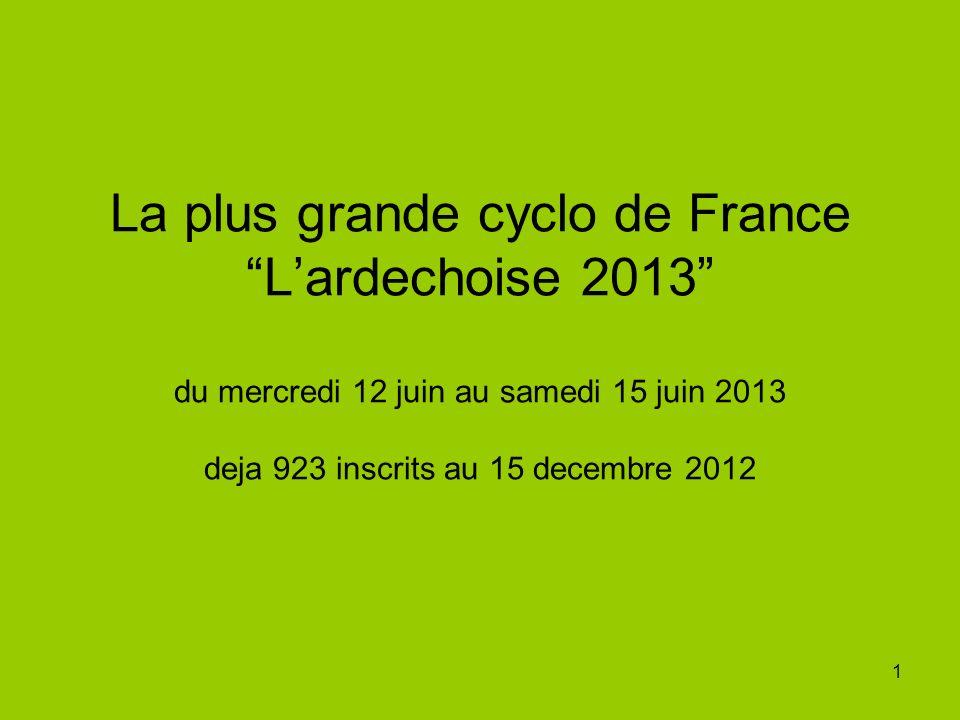 1 La plus grande cyclo de France Lardechoise 2013 du mercredi 12 juin au samedi 15 juin 2013 deja 923 inscrits au 15 decembre 2012