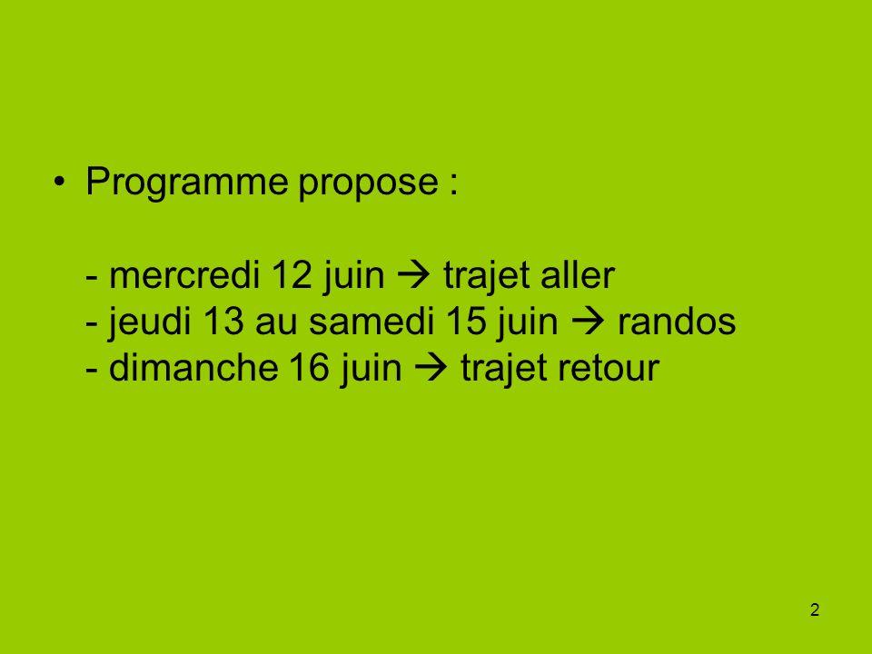 2 Programme propose : - mercredi 12 juin trajet aller - jeudi 13 au samedi 15 juin randos - dimanche 16 juin trajet retour