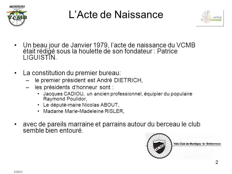 012011 2 LActe de Naissance Un beau jour de Janvier 1979, lacte de naissance du VCMB était rédigé sous la houlette de son fondateur : Patrice LIGUISTI