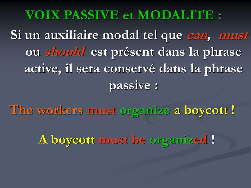 VOIX PASSIVE et MODALITE : Si un auxiliaire modal tel que can, must ou should est présent dans la phrase active, il sera conservé dans la phrase passi