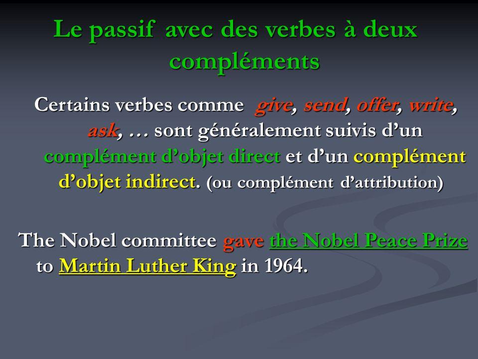 Le passif avec des verbes à deux compléments Certains verbes comme give, send, offer, write, ask, … sont généralement suivis dun complément dobjet dir