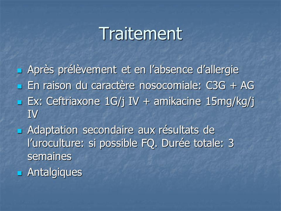 Traitement Après prélèvement et en labsence dallergie Après prélèvement et en labsence dallergie En raison du caractère nosocomiale: C3G + AG En raiso