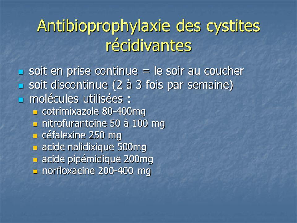 Antibioprophylaxie des cystites récidivantes soit en prise continue = le soir au coucher soit en prise continue = le soir au coucher soit discontinue