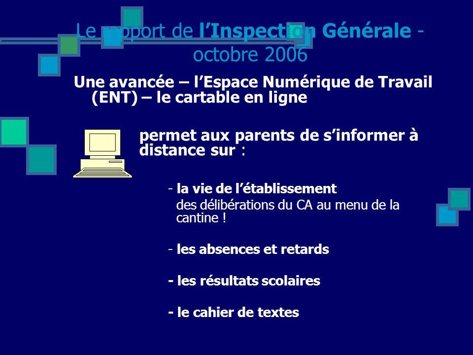 Le rapport de lInspection Générale - octobre 2006 Une avancée – lEspace Numérique de Travail (ENT) – le cartable en ligne permet aux parents de sinformer à distance sur : - la vie de létablissement des délibérations du CA au menu de la cantine .