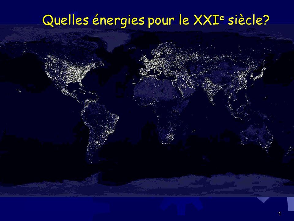 1 Quelles énergies pour le XXI e siècle?
