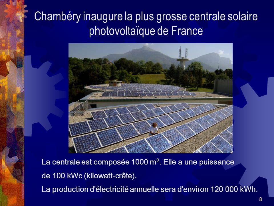 8 Chambéry inaugure la plus grosse centrale solaire photovoltaïque de France La centrale est composée 1000 m 2. Elle a une puissance de 100 kWc (kilow