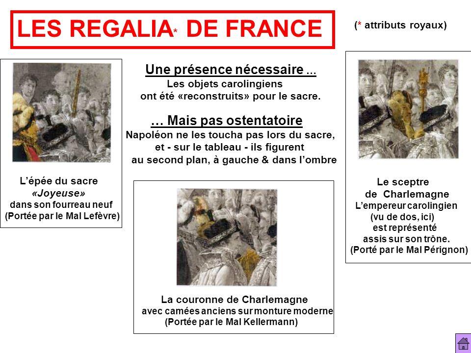 LES REGALIA * DE FRANCE (* attributs royaux) Une présence nécessaire … Les objets carolingiens ont été «reconstruits» pour le sacre. … Mais pas ostent
