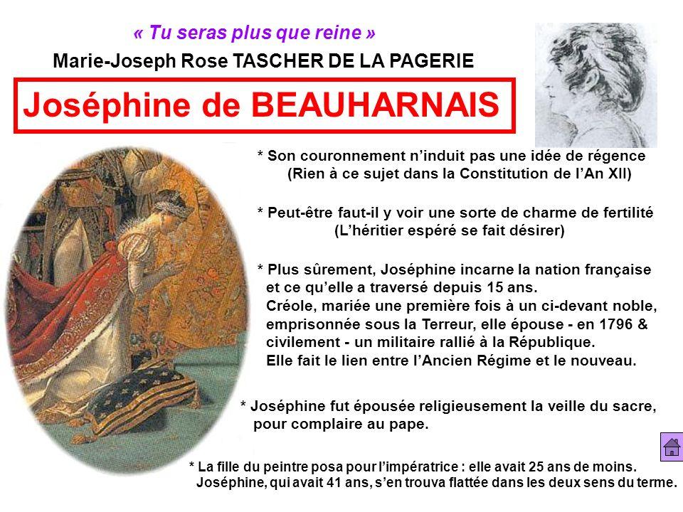 « Tu seras plus que reine » Marie-Joseph Rose TASCHER DE LA PAGERIE * Son couronnement ninduit pas une idée de régence (Rien à ce sujet dans la Consti